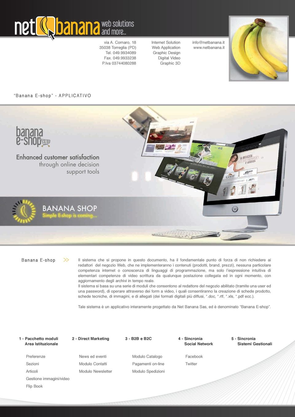 it Banana E-shop - APPLICATIVO Enhanced customer satisfaction through online decision support tools Banana E-shop >> Il sistema che si propone in questo documento, ha il fondamentale punto di forza