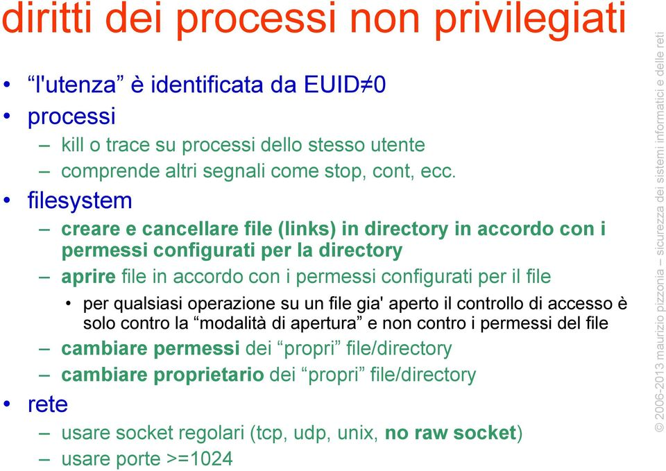 filesystem creare e cancellare file (links) in directory in accordo con i permessi configurati per la directory aprire file in accordo con i permessi configurati