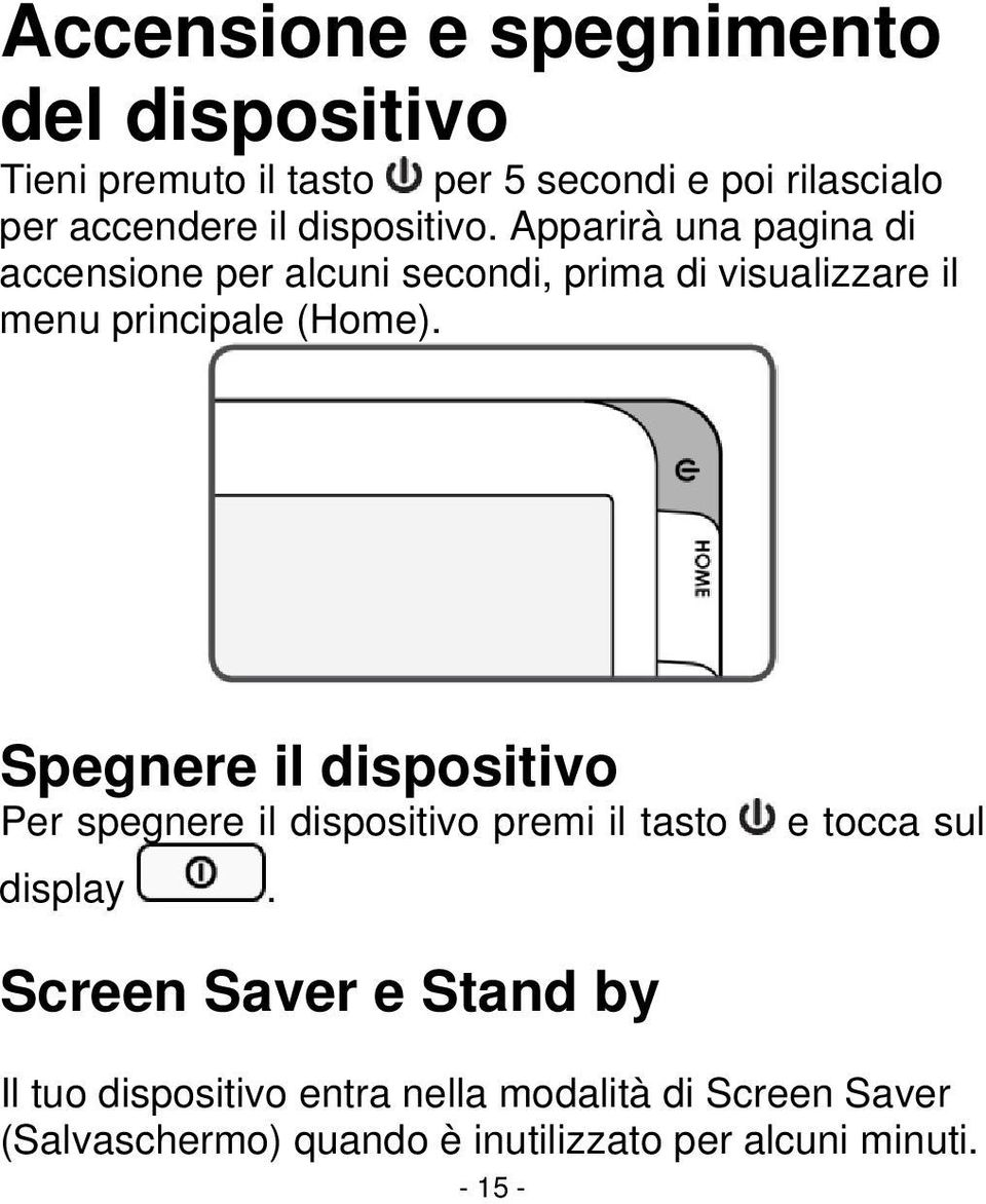 Spegnere il dispositivo Per spegnere il dispositivo premi il tasto display.