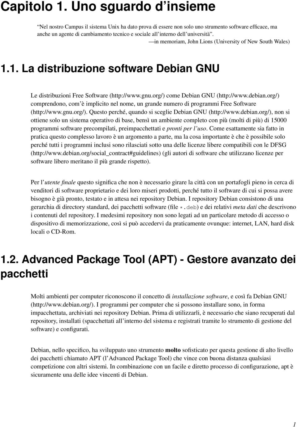 università. in memoriam, John Lions (University of New South Wales) 1.1. La distribuzione software Debian GNU Le distribuzioni Free Software (http://www.gnu.org/) come Debian GNU (http://www.debian.