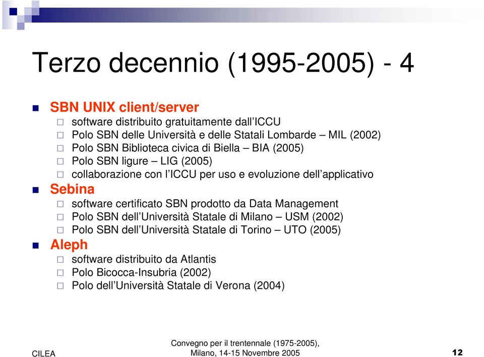 dell applicativo Sebina software certificato SBN prodotto da Data Management Polo SBN dell Università Statale di Milano USM (2002) Polo SBN dell