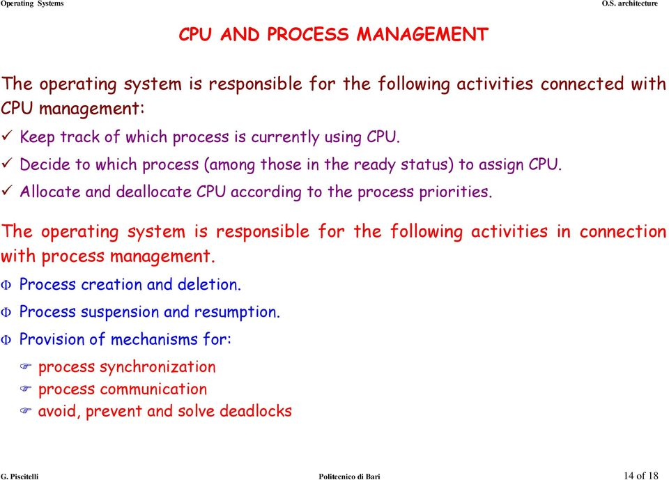 The operating system is responsible for the following activities in connection with process management. Process creation and deletion.