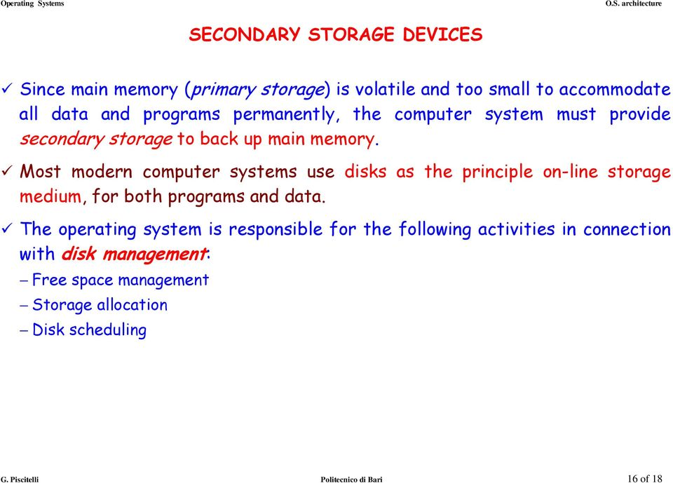 Most modern computer systems use disks as the principle on-line storage medium, for both programs and data.