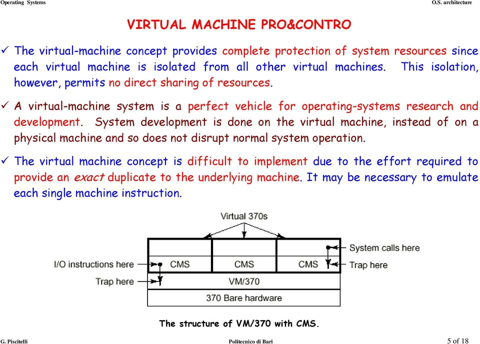 System development is done on the virtual machine, instead of on a physical machine and so does not disrupt normal system operation.