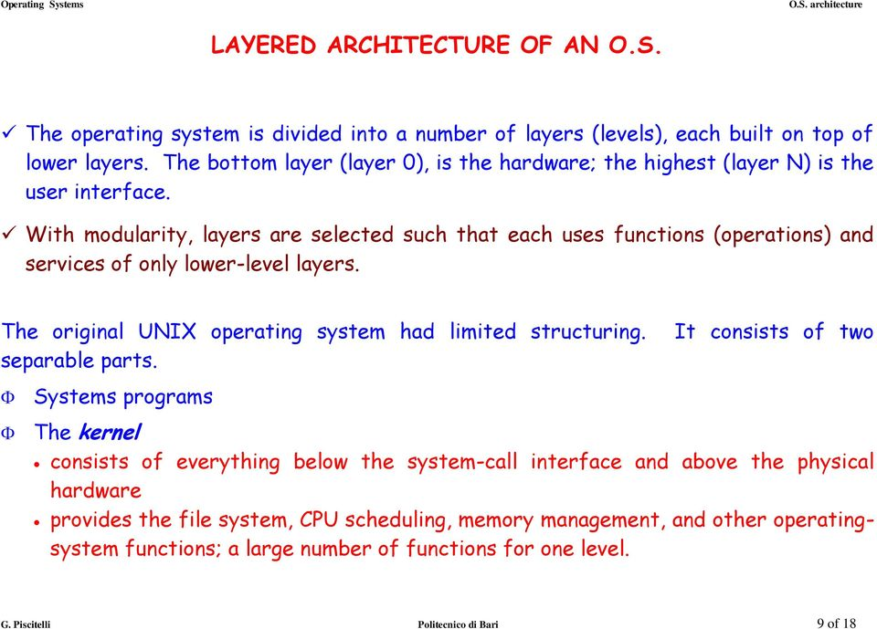 With modularity, layers are selected such that each uses functions (operations) and services of only lower-level layers. The original UNIX operating system had limited structuring.