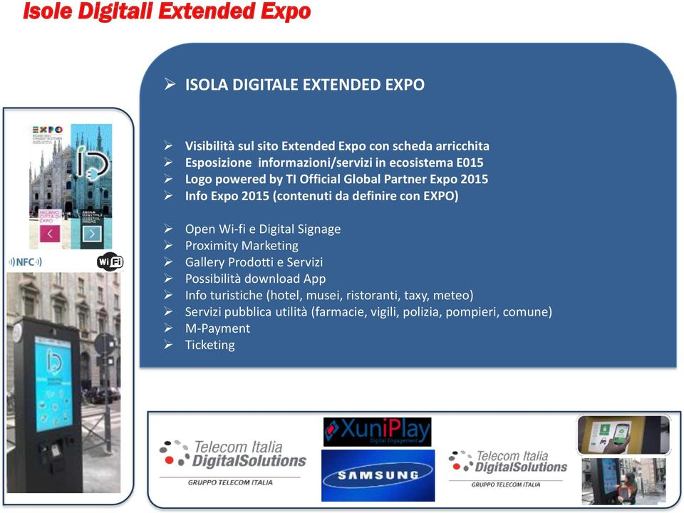 definire con EXPO) Open Wi-fi e Digital Signage Proximity Marketing Gallery Prodotti e Servizi Possibilità download App Info
