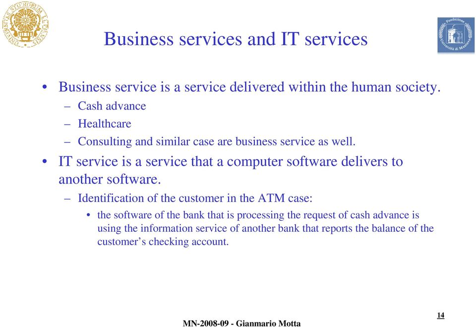 IT service is a service that a computer software delivers to another software.