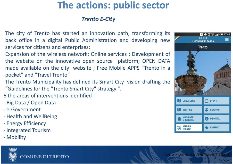 "available on the city website ; Free Mobile APPS Trento in a pocket"" and""travel Trento The Trento Municipality has defined its Smart City vision drafting the Guidelines for"