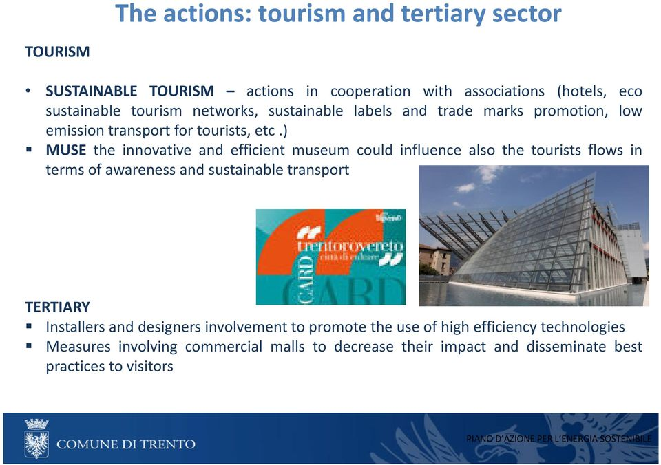 ) MUSE the innovative and efficient museum could influence also the tourists flows in terms of awareness and sustainable transport TERTIARY