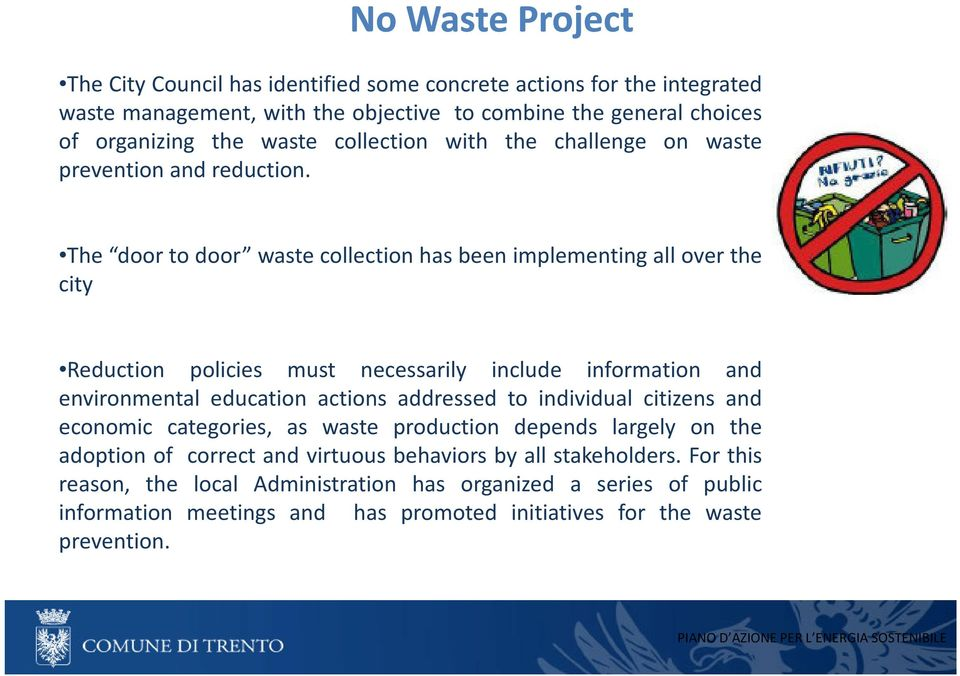 The door to door waste collection has been implementing all over the city Reduction policies must necessarily include information and environmental education actions addressed to