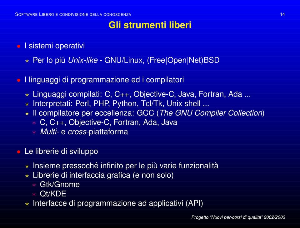 .. Il compilatore per eccellenza: GCC (The GNU Compiler Collection) C, C++, Objective-C, Fortran, Ada, Java Multi- e cross-piattaforma Le librerie di sviluppo