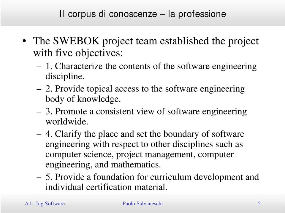 Promote a consistent view of software engineering worldwide. 4.