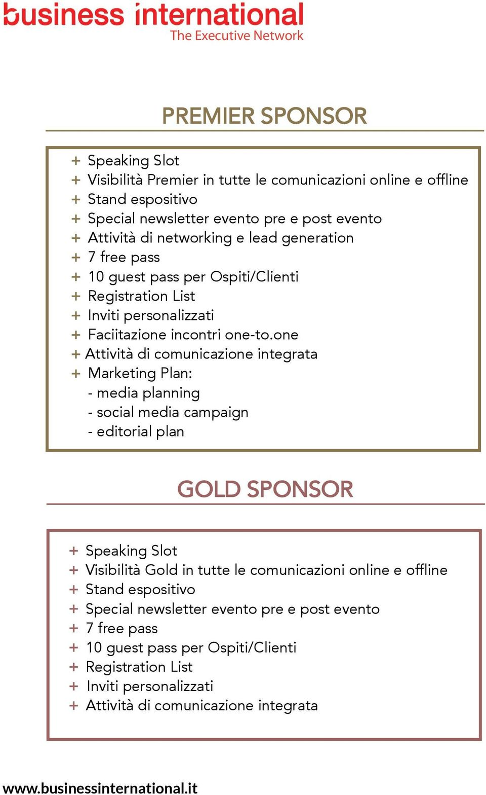 one + Attività di comunicazione integrata + Marketing Plan: - media planning - social media campaign - editorial plan GOLd SPONSOR + Speaking Slot + Visibilità Gold in tutte le