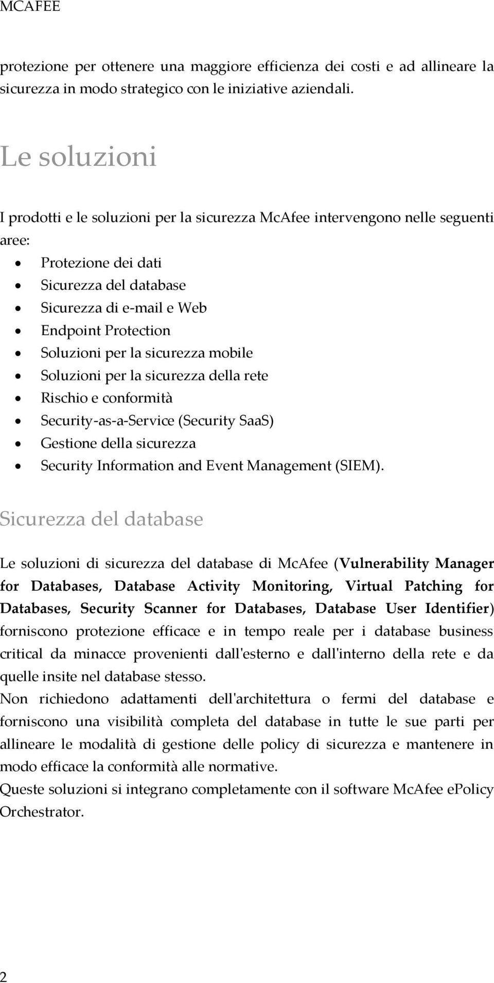 la sicurezza mobile Soluzioni per la sicurezza della rete Rischio e conformità Security-as-a-Service (Security SaaS) Gestione della sicurezza Security Information and Event Management (SIEM).