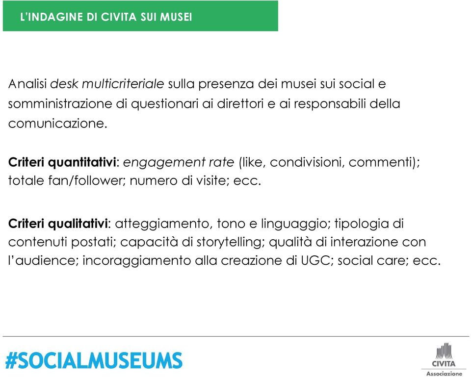 Criteri quantitativi: engagement rate (like, condivisioni, commenti); totale fan/follower; numero di visite; ecc.