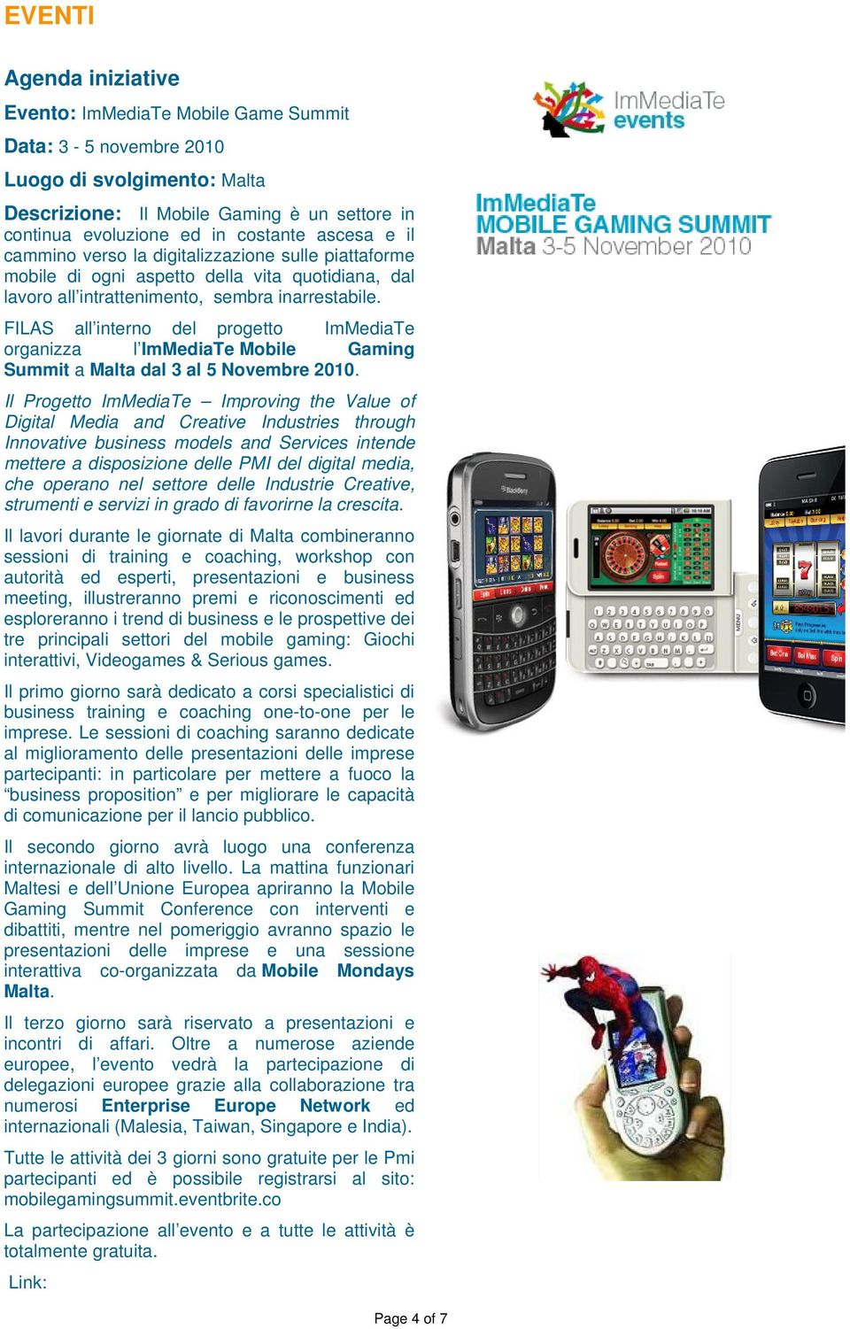 FILAS all interno del progetto ImMediaTe organizza l ImMediaTe Mobile Gaming Summit a Malta dal 3 al 5 Novembre 2010.