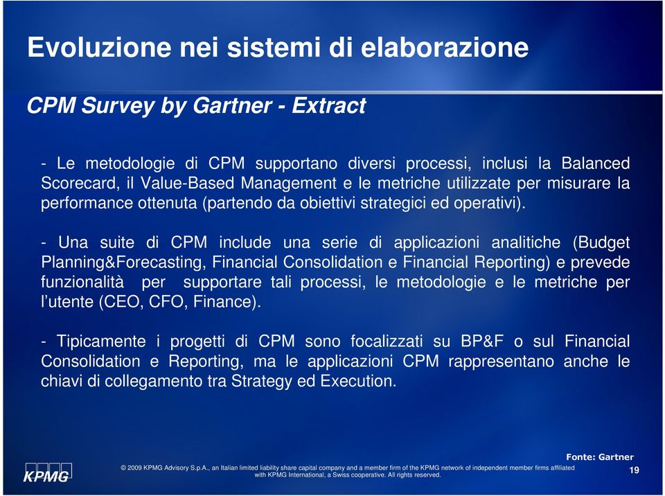 - Una suite di CPM include una serie di applicazioni analitiche (Budget Planning&Forecasting, Financial Consolidation e Financial Reporting) e prevede funzionalità per supportare tali