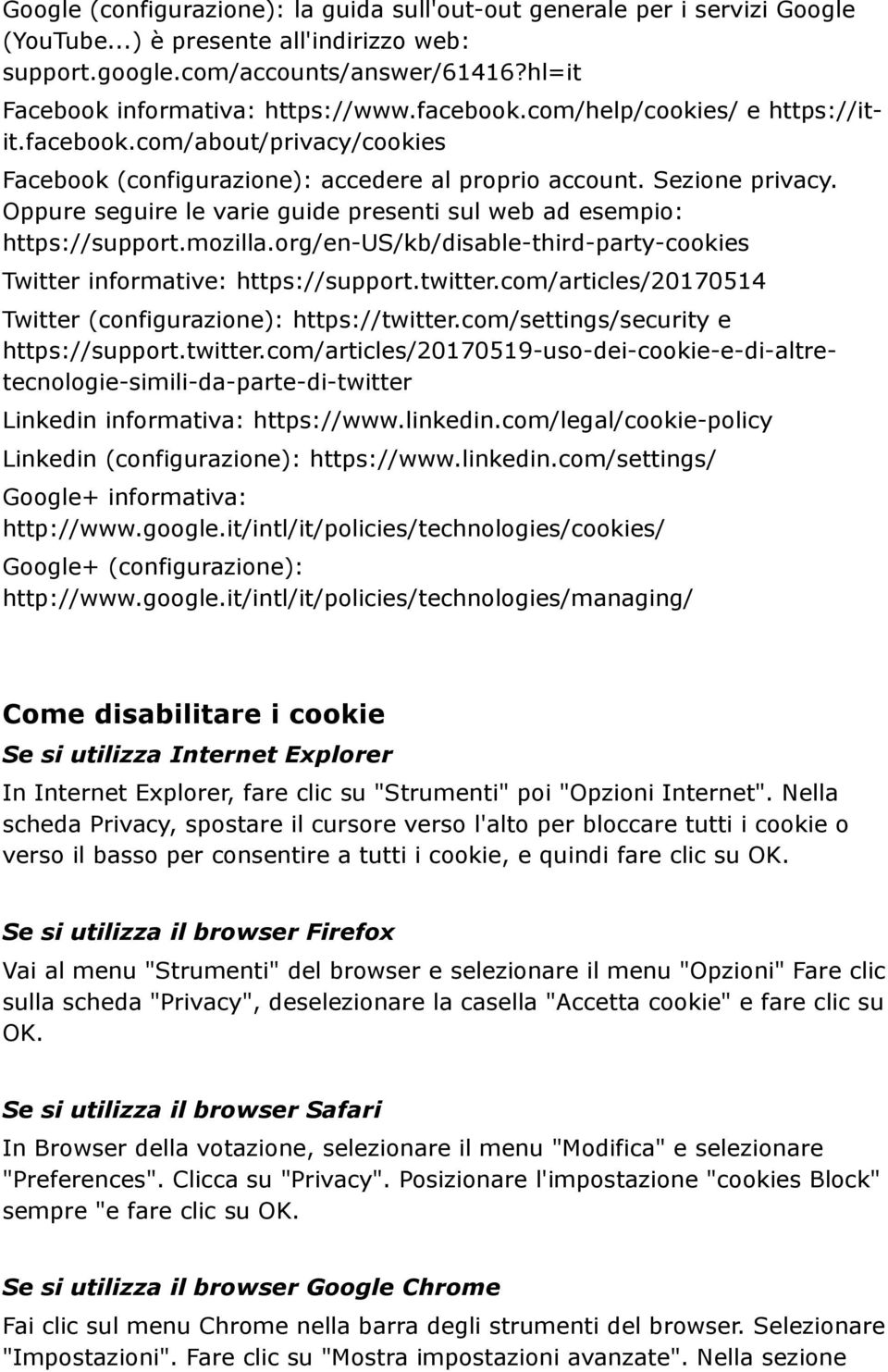 Oppure seguire le varie guide presenti sul web ad esempio: https://support.mozilla.org/en-us/kb/disable-third-party-cookies Twitter informative: https://support.twitter.