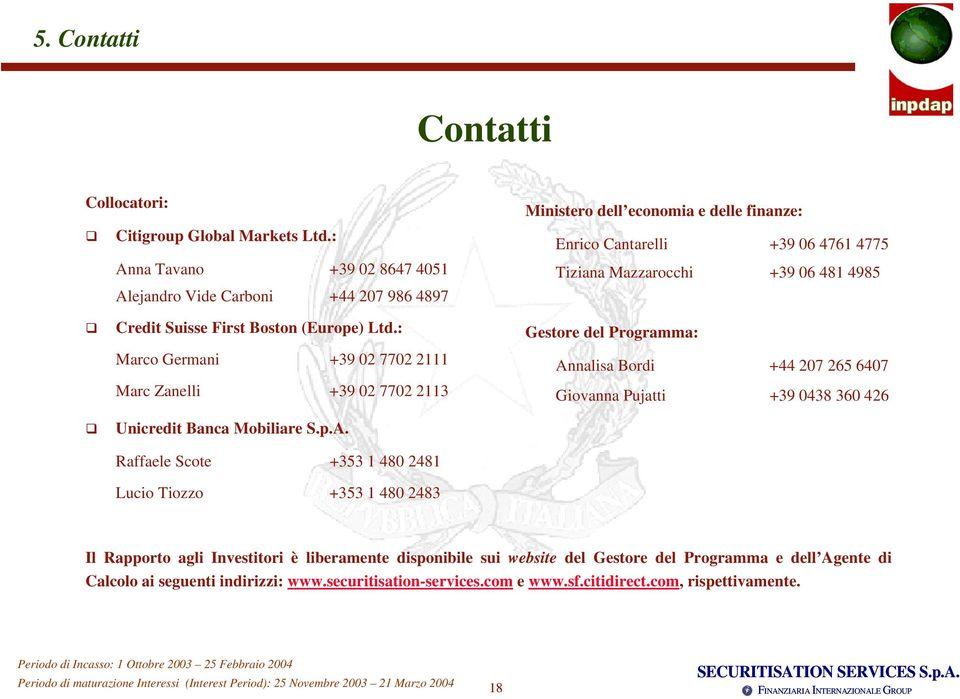 Credit Suisse First Boston (Europe) Ltd.: Marco Germani +39 02 7702 2111 Marc Zanelli +39 02 7702 2113 Unicredit Banca Mobiliare S.p.A.