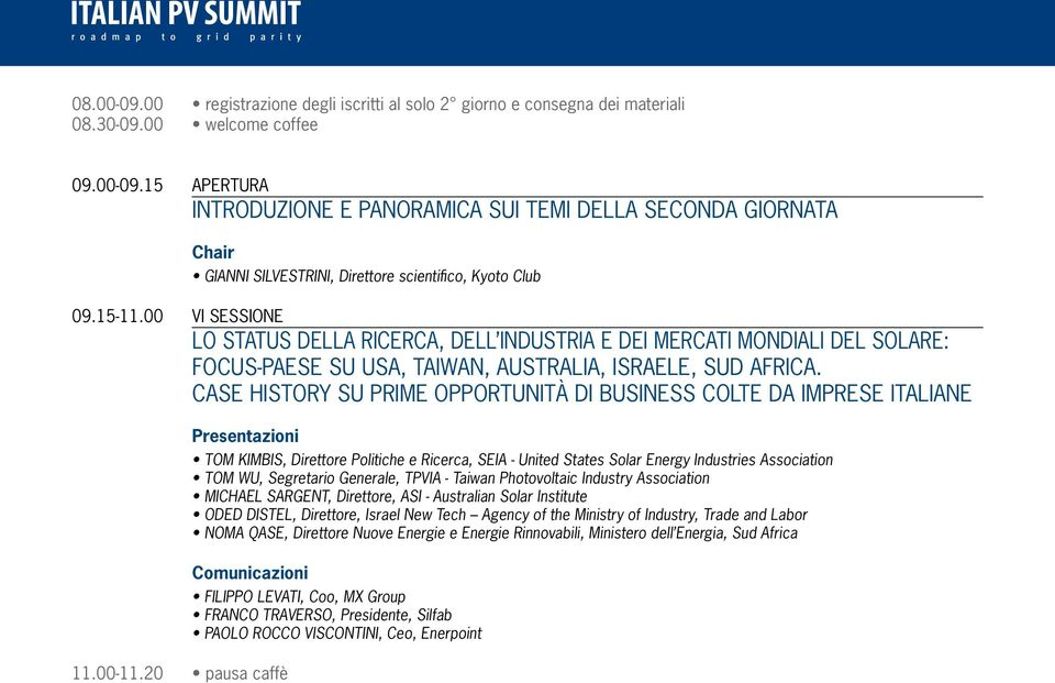 CASE HISTORY SU PRIME OPPORTUNITÀ DI BUSINESS COLTE DA IMPRESE ITALIANE Presentazioni TOM KIMBIS, Direttore Politiche e Ricerca, SEIA - United States Solar Energy Industries Association TOM WU,