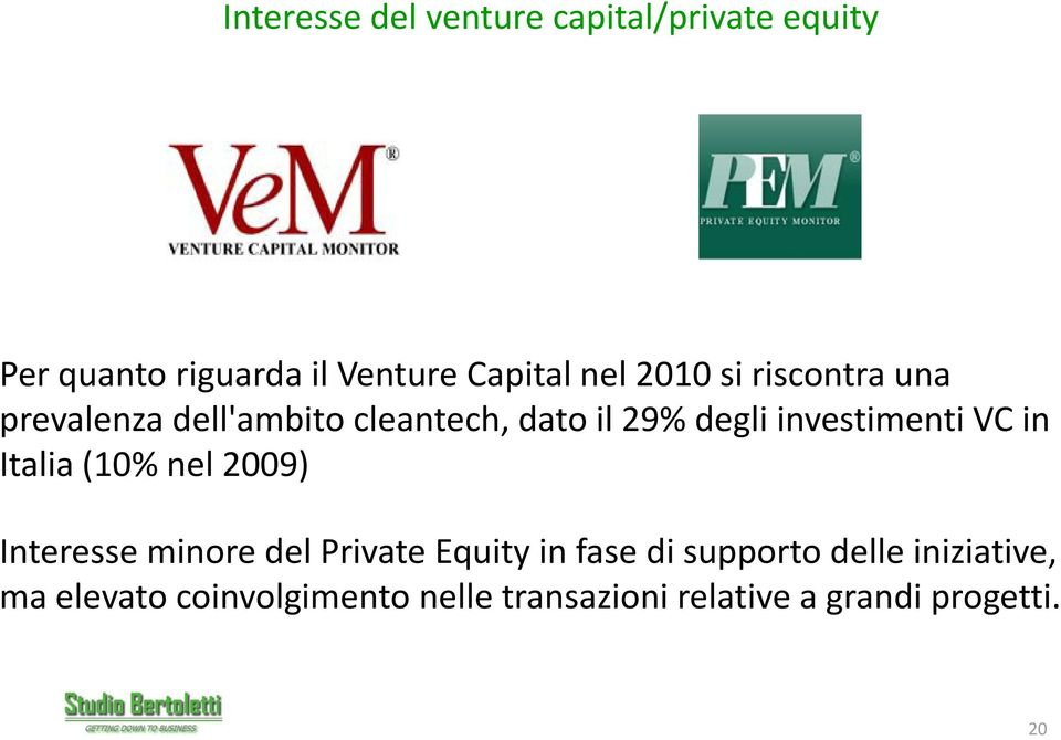 VC in Italia (10% nel 2009) Interesse minore del Private Equity in fase di supporto