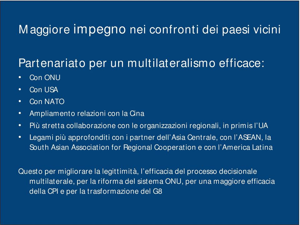 Asia Centrale, con l ASEAN, la South Asian Association for Regional Cooperation e con l America Latina Questo per migliorare la legittimità,