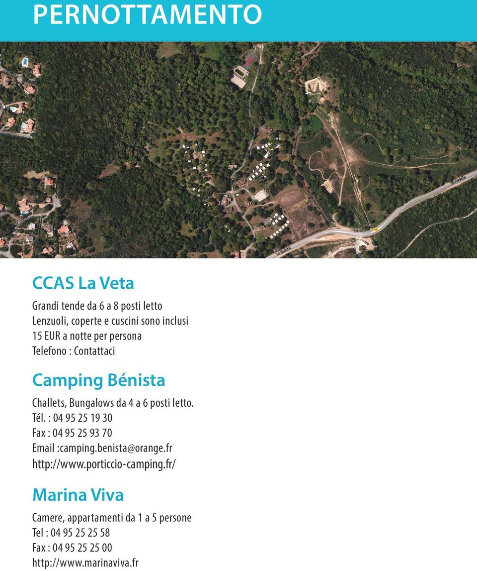 : 04 95 25 19 30 Fax : 04 95 25 93 70 Email :camping.benista@orange.fr http://www.porticcio-camping.
