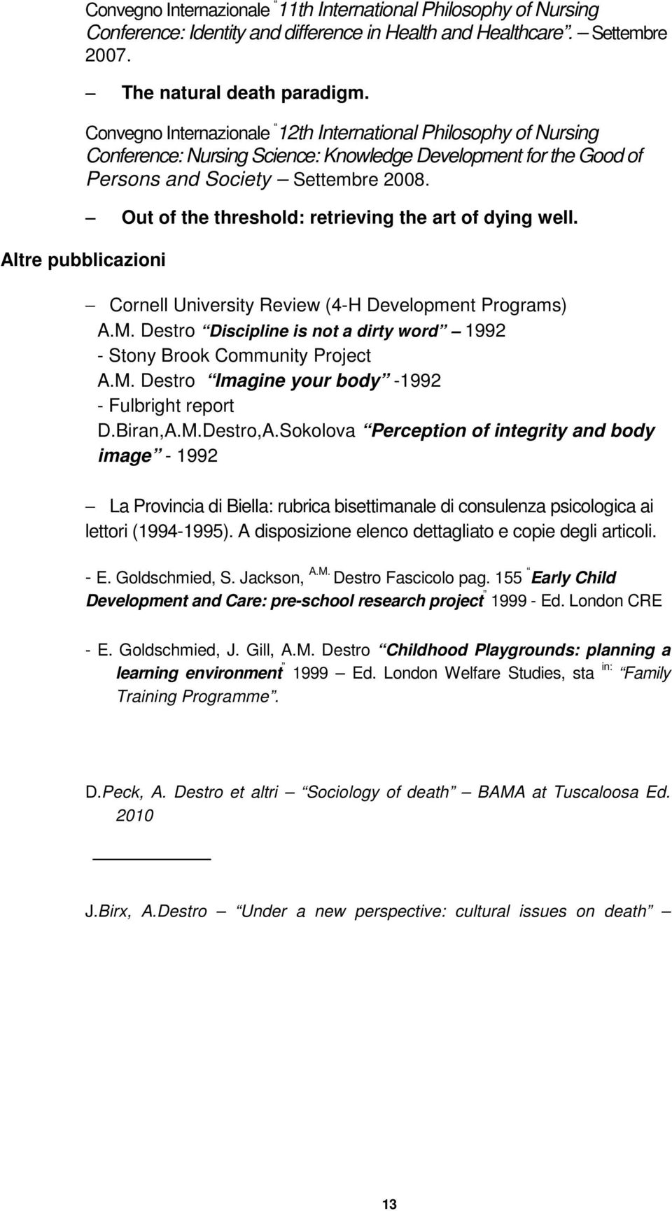 Out of the threshold: retrieving the art of dying well. Altre pubblicazioni Cornell University Review (4-H Development Programs) A.M.