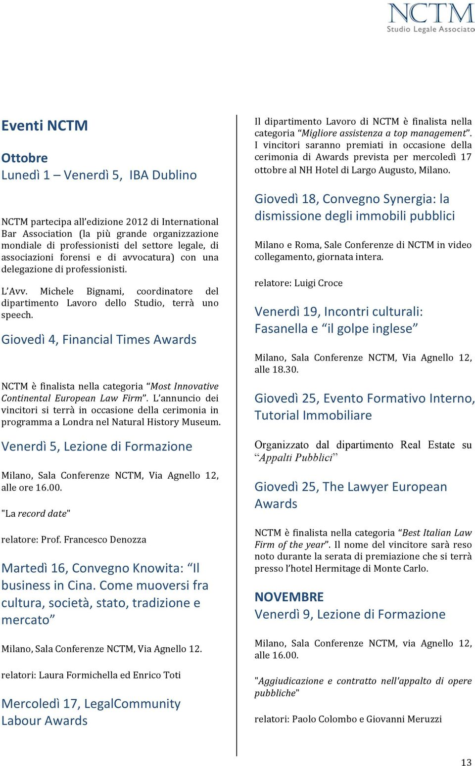 Giovedì 4, Financial Times Awards NCTM è finalista nella categoria Most Innovative Continental European Law Firm.
