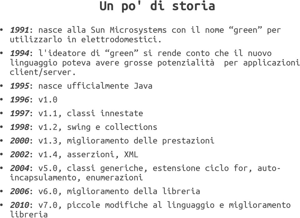 1995: nasce ufficialmente Java 1996: v1.0 1997: v1.1, classi innestate 1998: v1.2, swing e collections 2000: v1.