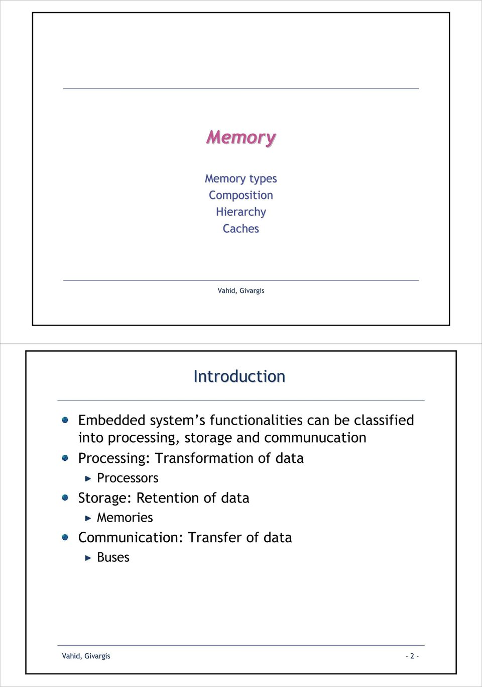 and communucation Processing: Transformation of data Processors Storage: