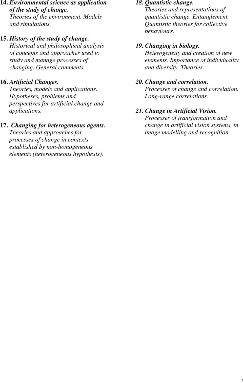 Hypotheses, problems and perspectives for artificial change and applications. 17. Changing for heterogeneous agents.