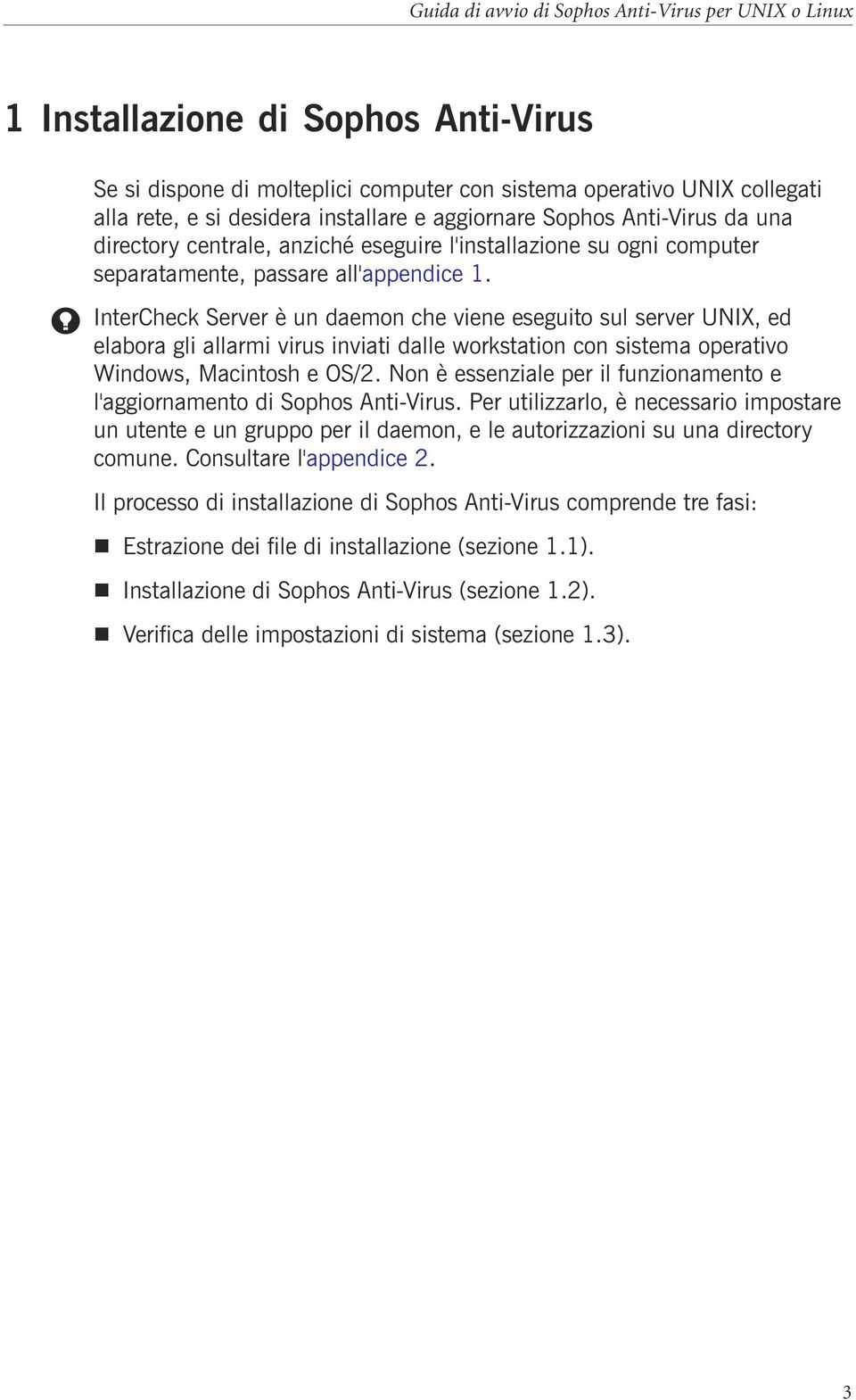 InterCheck Server è un daemon che viene eseguito sul server UNIX, ed elabora gli allarmi virus inviati dalle workstation con sistema operativo Windows, Macintosh e OS/2.