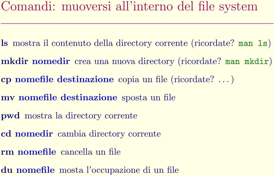 man mkdir) cp nomefile destinazione copia un file (ricordate?