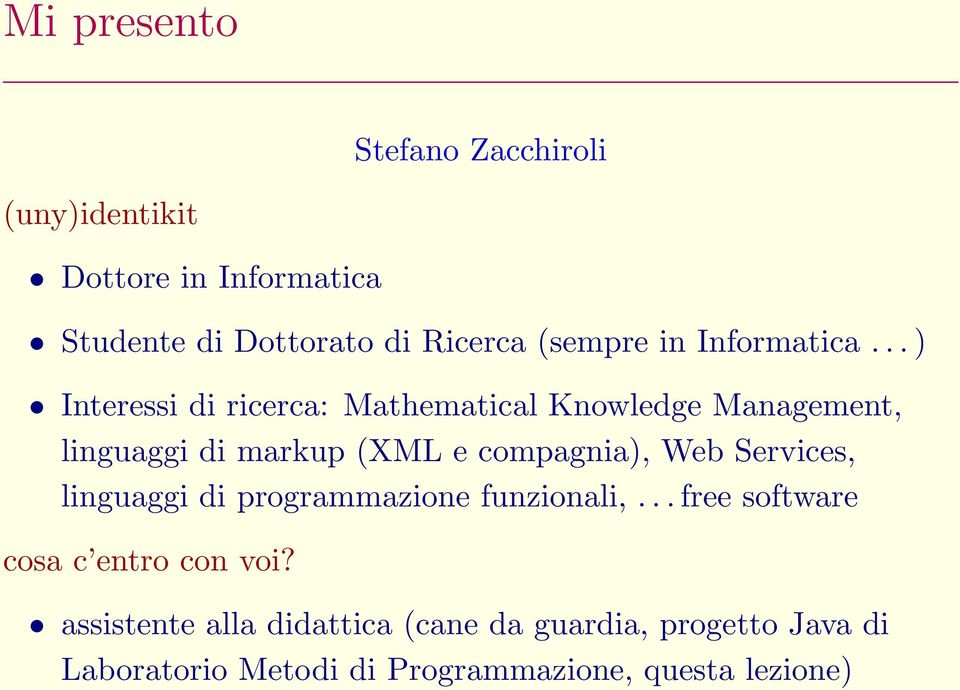 .. ) Interessi di ricerca: Mathematical Knowledge Management, linguaggi di markup (XML e compagnia), Web