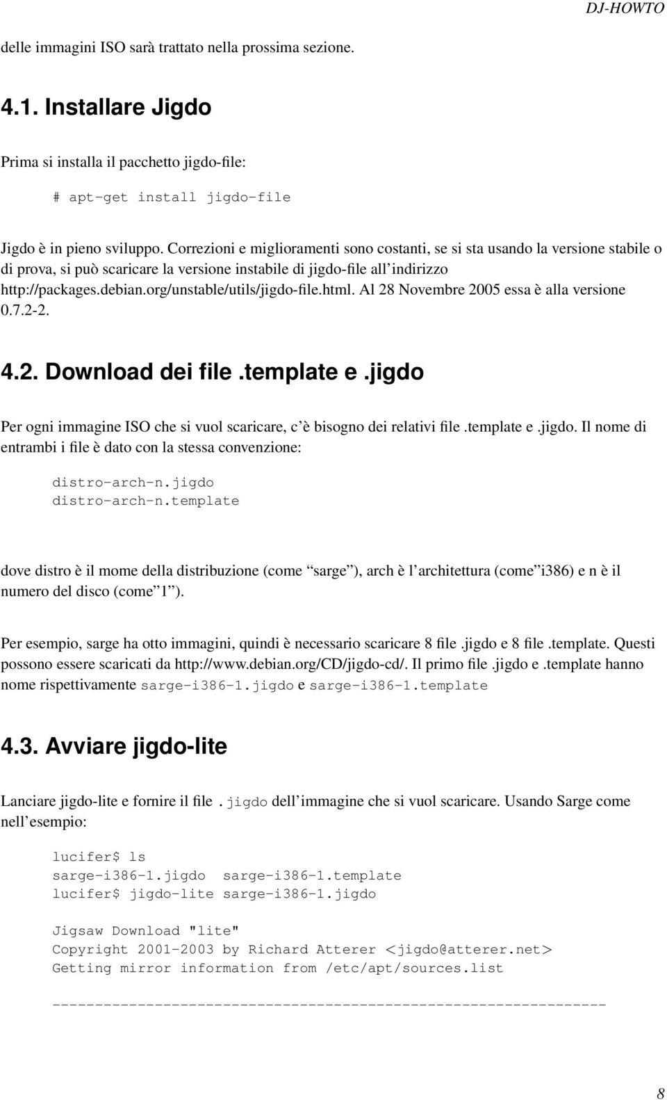 org/unstable/utils/jigdo-file.html. Al 28 Novembre 2005 essa è alla versione 0.7.2-2. 4.2. Download dei file.template e.