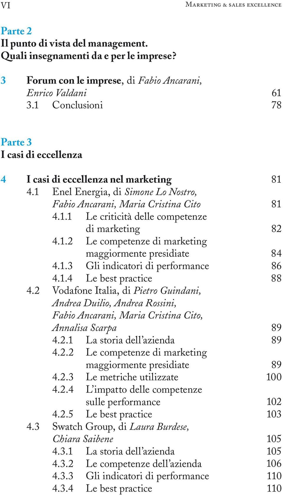 1.2 Le competenze di marketing 4.1.3 Gli indicatori di performance 4.1.4 Le best practice 4.