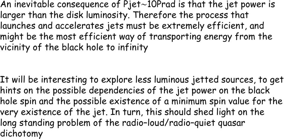 vicinity of the black hole to infinity It will be interesting to explore less luminous jetted sources, to get hints on the possible dependencies of the jet