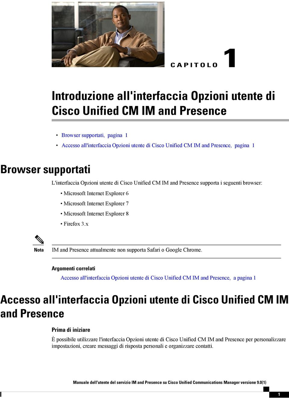 Internet Explorer 8 Firefox 3.x Nota IM and Presence attualmente non supporta Safari o Google Chrome.