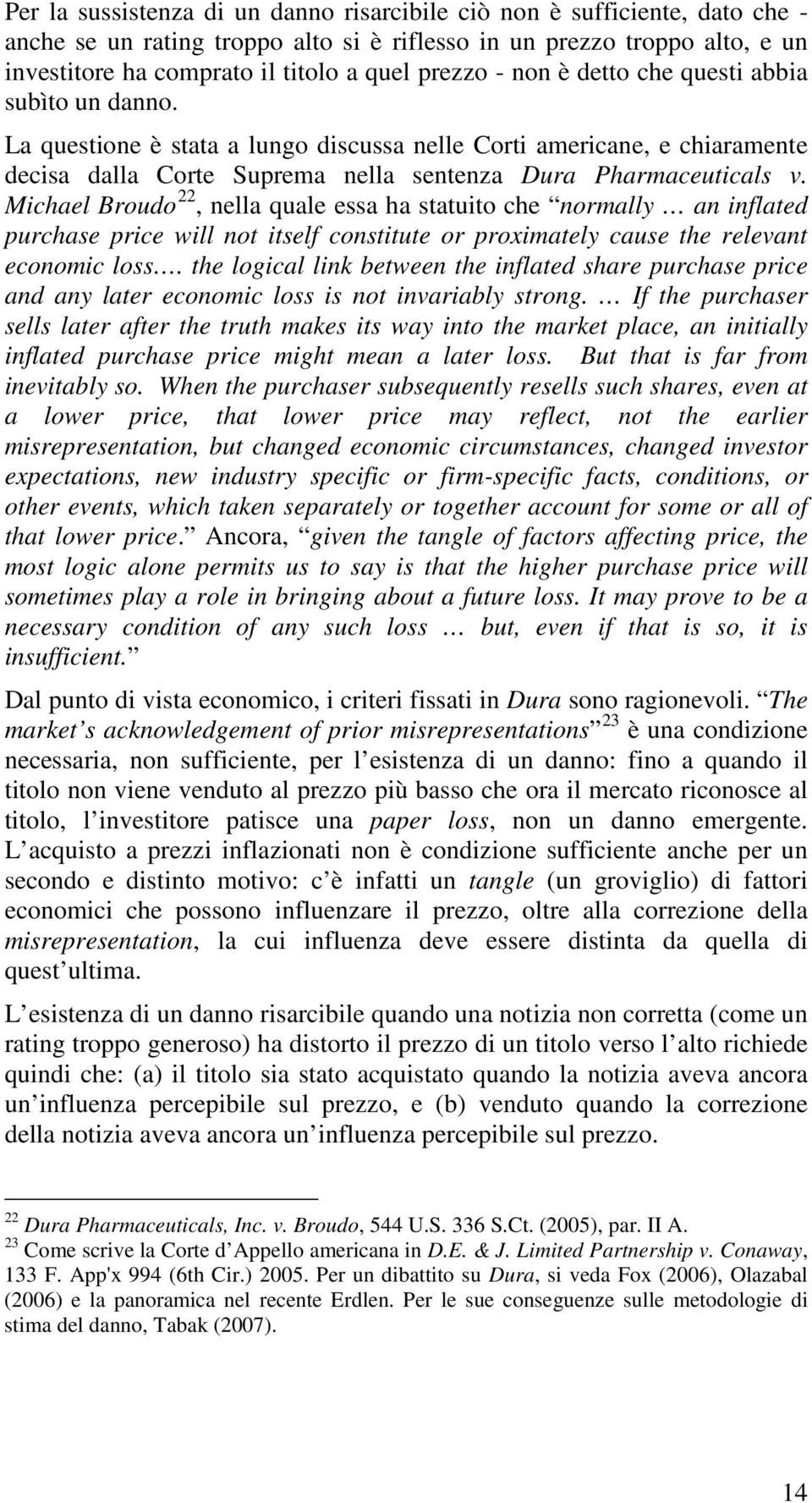 Michael Broudo 22, nella quale essa ha statuito che normally an inflated purchase price will not itself constitute or proximately cause the relevant economic loss.