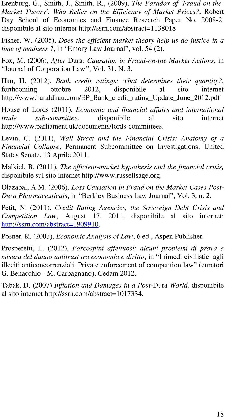 Fox, M. (2006), After Dura: Causation in Fraud-on-the Market Actions, in Journal of Corporation Law, Vol. 31, N. 3. Hau, H. (2012), Bank credit ratings: what determines their quantity?