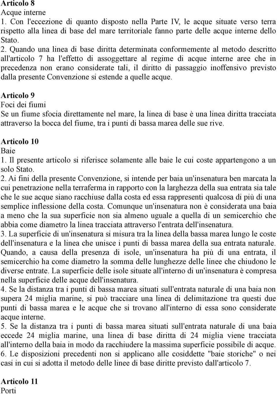 Quando una linea di base diritta determinata conformemente al metodo descritto all'articolo 7 ha l'effetto di assoggettare al regime di acque interne aree che in precedenza non erano considerate