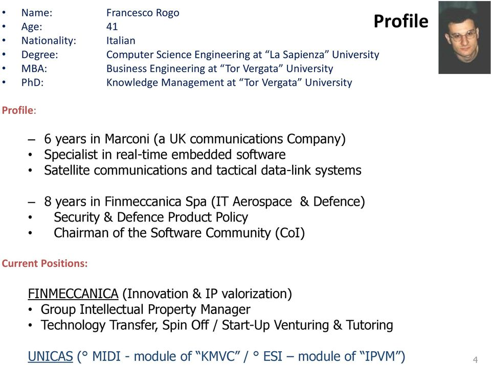 data-link systems 8 years in Finmeccanica Spa (IT Aerospace & Defence) Security & Defence Product Policy Chairman of the Software Community (CoI) Current Positions: FINMECCANICA