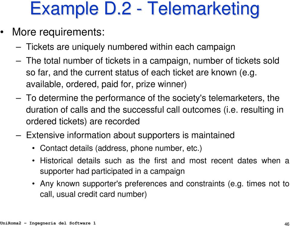 ticket are known (e.g. available, ordered, paid for, prize winner) To determine the performance of the society's telemarketers, the duration of calls and the successful call outcomes (i.e. resulting in ordered tickets) are recorded Extensive information about supporters is maintained Contact details (address, phone number, etc.