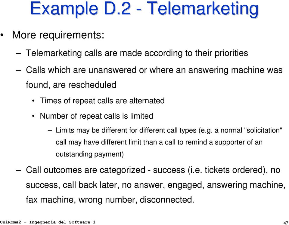 found, are rescheduled Times of repeat calls are alternated Number of repeat calls is limited Limits may be different for different call types (e.g.