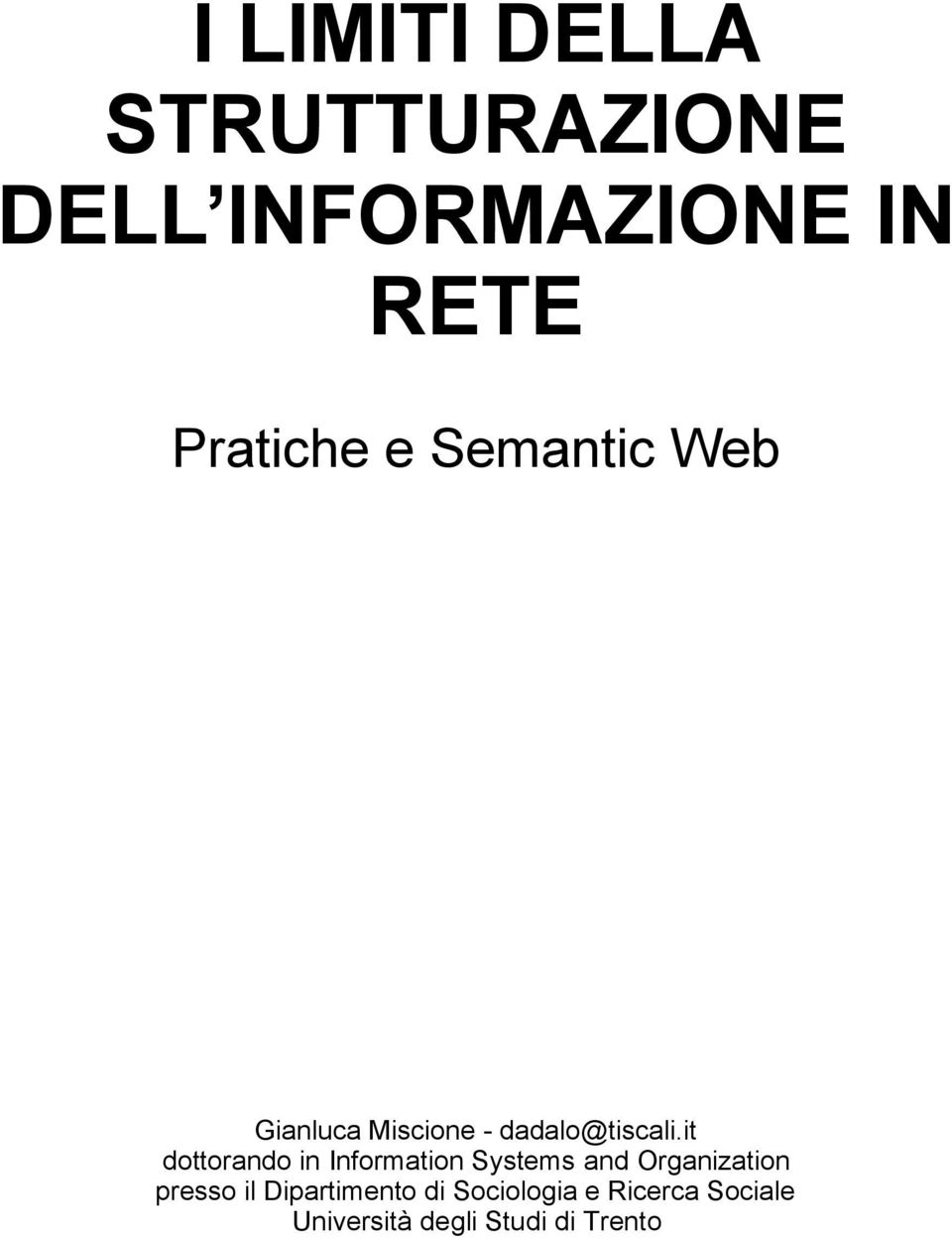 it dottorando in Information Systems and Organization presso il