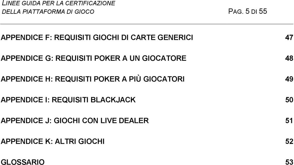 REQUISITI POKER A UN GIOCATORE 48 APPENDICE H: REQUISITI POKER A PIÙ