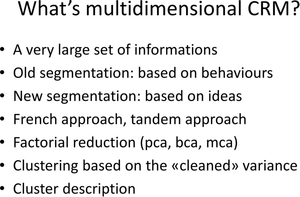behaviours New segmentation: based on ideas French approach,