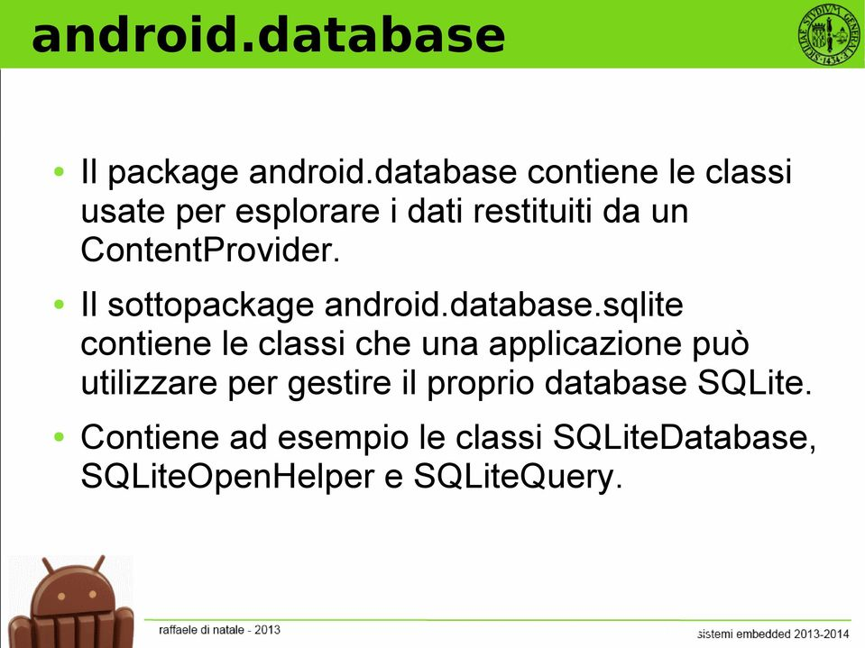 ContentProvider. Il sottopackage android.database.