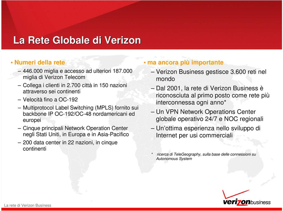 Operation Center negli Stati Uniti, in Europa e in Asia-Pacifico 200 data center in 22 nazioni, in cinque continenti ma ancora più importante Verizon Business gestisce 3.
